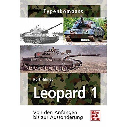 Rolf Hilmes - KPz Leopard 1: 1956-2003 (Typenkompass) - Preis vom 24.07.2021 04:46:39 h