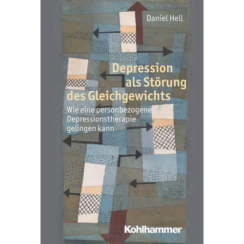 Daniel Hell - Depression als Störung des Gleichgewichts - Wie eine personbezogene Depressionstherapie gelingen kann - Preis vom 19.06.2021 04:48:54 h