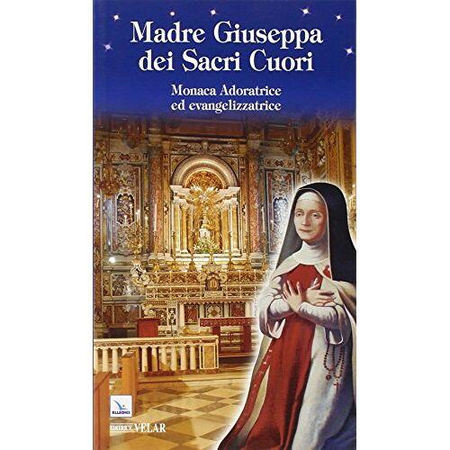 - Madre Giuseppa dei Sacri Cuori. Monaca Adoratrice ed evangelizzatrice - Preis vom 18.06.2021 04:47:54 h