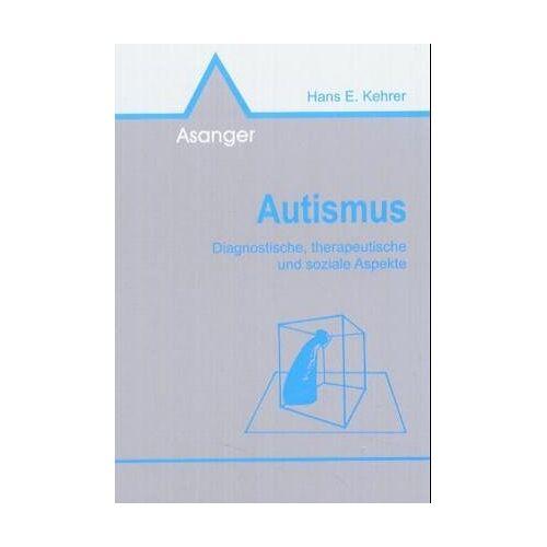 Kehrer, Hans E. - Autismus. Diagnostische, therapeutische und soziale Aspekte - Preis vom 01.08.2021 04:46:09 h