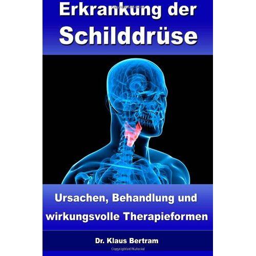 Bertram, Dr. Klaus - Erkrankung der Schilddrüse: Ursachen, Behandlung und wirkungsvolle Therapieformen - Preis vom 01.08.2021 04:46:09 h