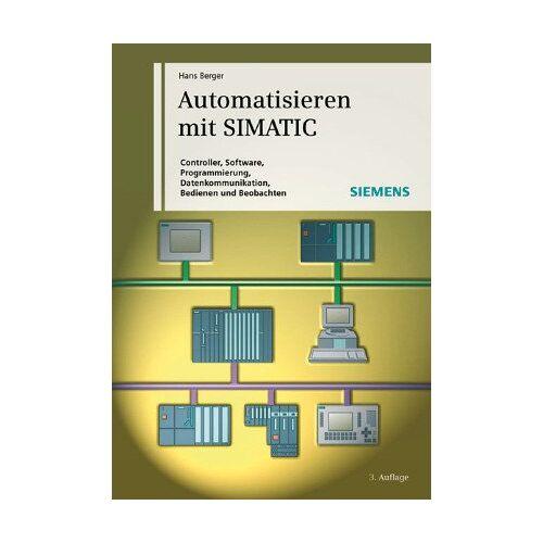 Hans Berger - Automatisieren Mit Simatic S7: Integriertes Automatisieren Mit Simatic S7-300/400 - Preis vom 17.06.2021 04:48:08 h