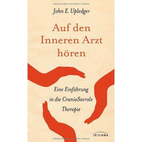 Upledger, John E. - Auf den Inneren Arzt hören: Eine Einführung in die CranioSacrale Therapie - Preis vom 15.10.2021 04:56:39 h