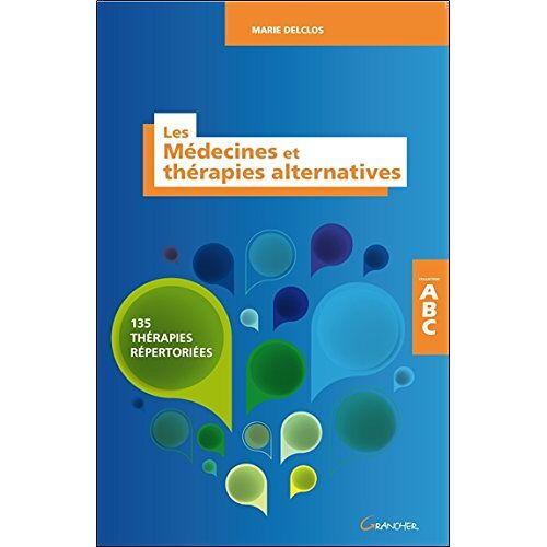 Marie Delclos - Les médecines et thérapies alternatives - 135 thérapies répertoriées - ABC - Preis vom 22.07.2021 04:48:11 h