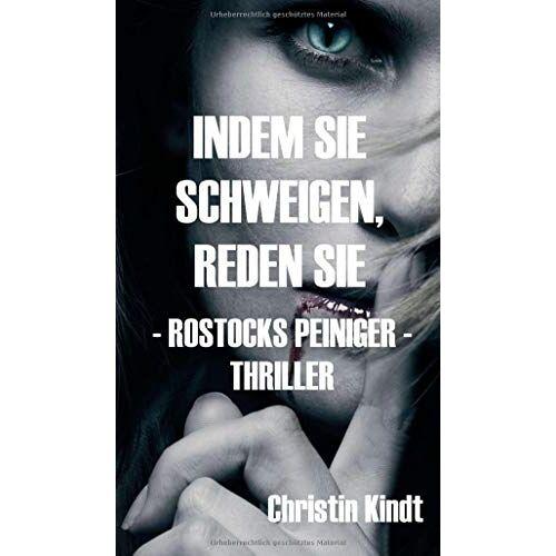 Christin Kindt - INDEM SIE SCHWEIGEN, REDEN SIE: - ROSTOCKS PEINIGER - (TOD IN ROSTOCK) - Preis vom 22.06.2021 04:48:15 h