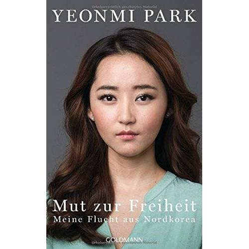 Yeonmi Park - Mut zur Freiheit: Meine Flucht aus Nordkorea - Preis vom 12.10.2021 04:55:55 h