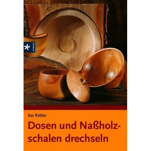 Kai Köthe - Dosen und Naßholzschalen drechseln - Preis vom 16.06.2021 04:47:02 h