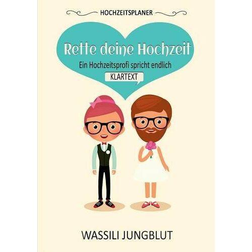 Wassili Jungblut - Hochzeitsplaner Rette deine Hochzeit: Ein Hochzeitsprofi spricht endlich Klartext! - Preis vom 16.06.2021 04:47:02 h