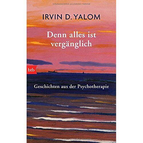 Yalom, Irvin D. - Denn alles ist vergänglich: Geschichten aus der Psychotherapie - Preis vom 19.06.2021 04:48:54 h