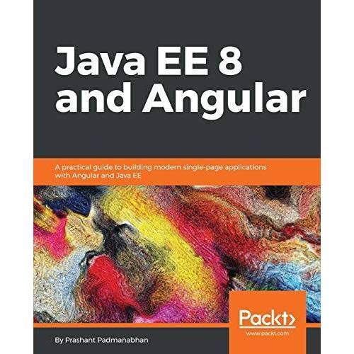 Prashant Padmanabhan - Java EE 8 and Angular: A practical guide to building modern single-page applications with Angular and Java EE (English Edition) - Preis vom 21.06.2021 04:48:19 h