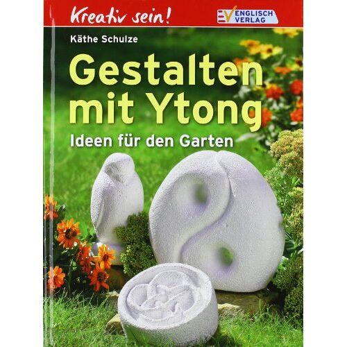 Käthe Schulze - Kreativ sein. Gestalten mit Ytong: Ideen für den Garten - Preis vom 09.06.2021 04:47:15 h