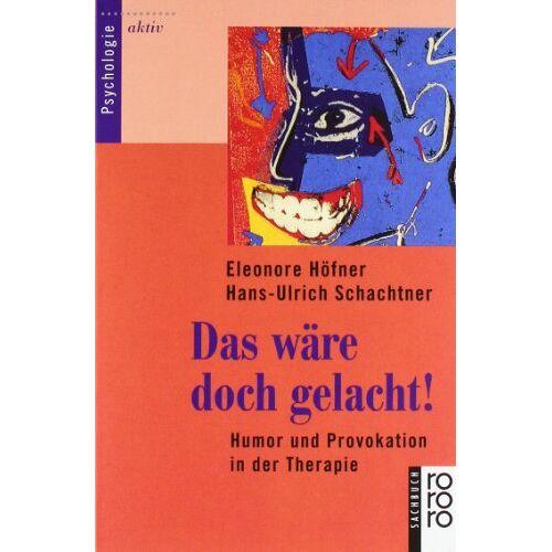 Eleonore Höfner - Das wäre doch gelacht!: Humor und Provokation in der Therapie - Preis vom 19.06.2021 04:48:54 h