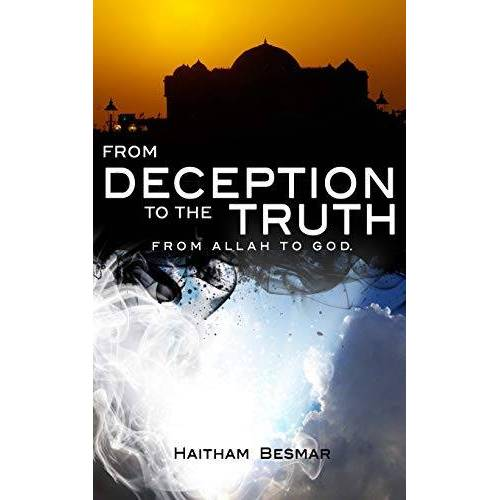 Besmar, Rev Haitham - From Deception to The Truth, From Allah to God - Preis vom 17.06.2021 04:48:08 h