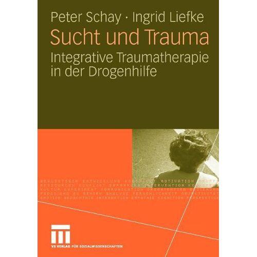 Peter Schay - Sucht und Trauma: Integrative Traumatherapie in der Drogenhilfe - Preis vom 11.10.2021 04:51:43 h