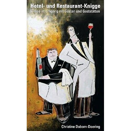 Christine Daborn-Doering - Hotel- und Restaurant-Knigge: Klasse im Umgang mit Gästen und Gäststätten - Preis vom 11.06.2021 04:46:58 h