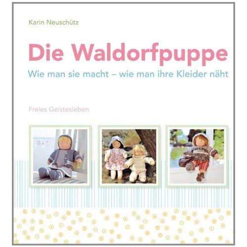 Karin Neuschütz - Die Waldorfpuppe: Wie man sie macht - wie man ihre Kleider näht - Preis vom 13.06.2021 04:45:58 h