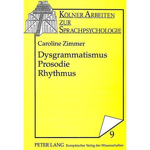 Caroline Zimmer - Dysgrammatismus - Prosodie - Rhythmus: Zur Sprachverarbeitung und Sprachtherapie (Kölner Arbeiten zur Sprachpsychologie) - Preis vom 12.10.2021 04:55:55 h