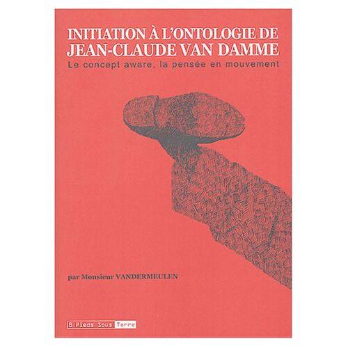 David Vandermeulen - Initiation à l'ontologie de Jean-Claude Van Damme : Le concept aware, la pensée en mouvement - Preis vom 13.06.2021 04:45:58 h