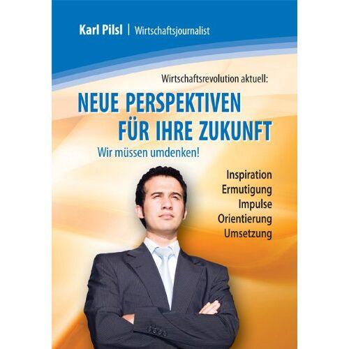 Karl Pilsl - Neue Perspektiven für Ihre Zukunft - Preis vom 15.06.2021 04:47:52 h