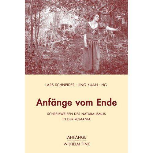 Lars Schneider - Anfänge vom Ende. Schreibweisen des Naturalismus in der Romania - Preis vom 16.06.2021 04:47:02 h