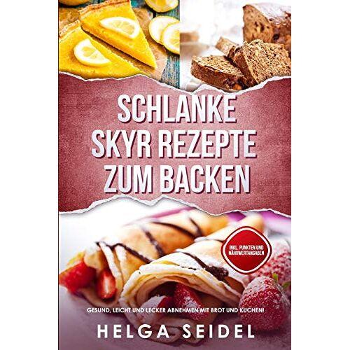 Helga Seidel - Schlanke Skyr Rezepte zum Backen: Gesund, leicht und lecker abnehmen mit Brot und Kuchen! Inkl. Punkten und Nährwertangaben - Preis vom 11.06.2021 04:46:58 h