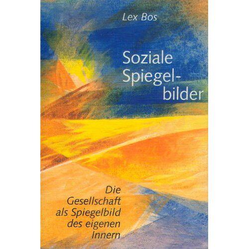 Lex Bos - Soziale Spiegelbilder. Die Gesellschaft als Spiegelbild des eigenen Inneren - Preis vom 16.06.2021 04:47:02 h