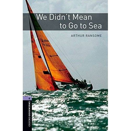 Arthur Ransome - Oxford Bookworms Stage 4: We Didn't Mean to Go to Sea ED 08 (Oxford Bookworms Library) - Preis vom 15.06.2021 04:47:52 h