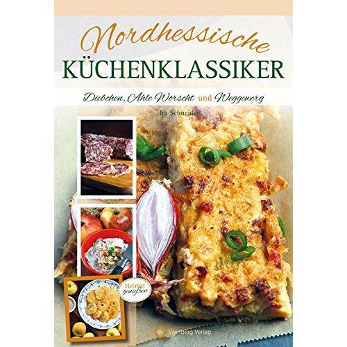 Ira Schneider - Nordhessische Küchenklassiker: Diebchen, Ahle Worscht und Weggewerg - Preis vom 11.06.2021 04:46:58 h