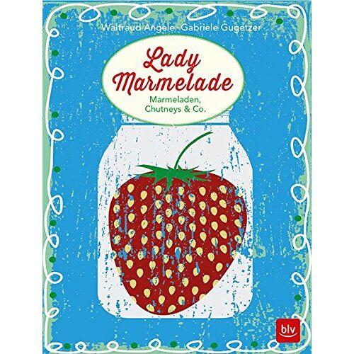 Waltraud Angele - Lady Marmelade: Marmeladen, Chutneys & Co. - Preis vom 09.06.2021 04:47:15 h