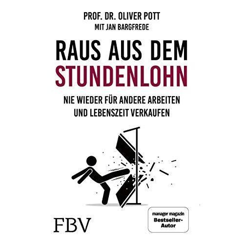 Dr. Oliver Pott - Raus aus dem Stundenlohn: Nie wieder für andere arbeiten und Lebenszeit verkaufen - Preis vom 15.06.2021 04:47:52 h