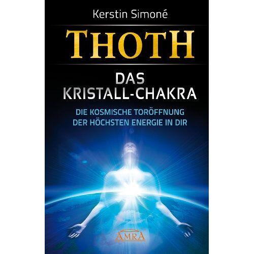 Kerstin Simoné - Thoth: Das Kristall-Chakra. Die kosmische Toröffnung der höchsten Energie in dir - Preis vom 15.10.2021 04:56:39 h