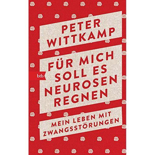 Peter Wittkamp - Für mich soll es Neurosen regnen: Mein Leben mit Zwangsstörungen - Preis vom 02.08.2021 04:48:42 h