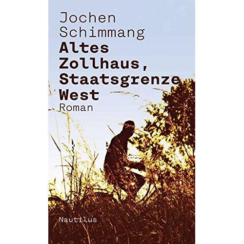 Jochen Schimmang - Altes Zollhaus, Staatsgrenze West: Roman - Preis vom 11.06.2021 04:46:58 h