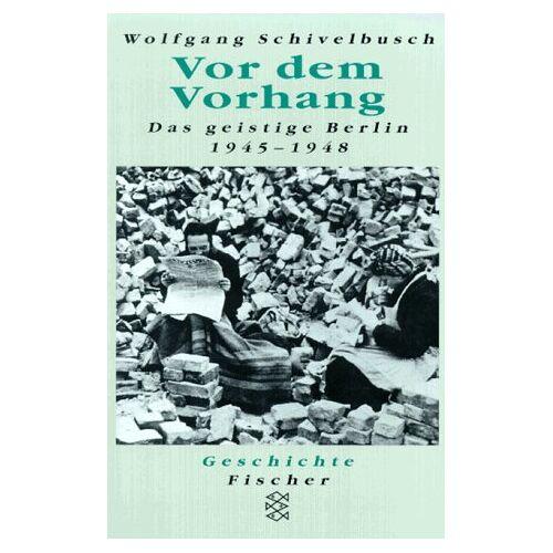 Wolfgang Schivelbusch - Vor dem Vorhang. Das geistige Berlin 1945 - 1948. - Preis vom 16.06.2021 04:47:02 h