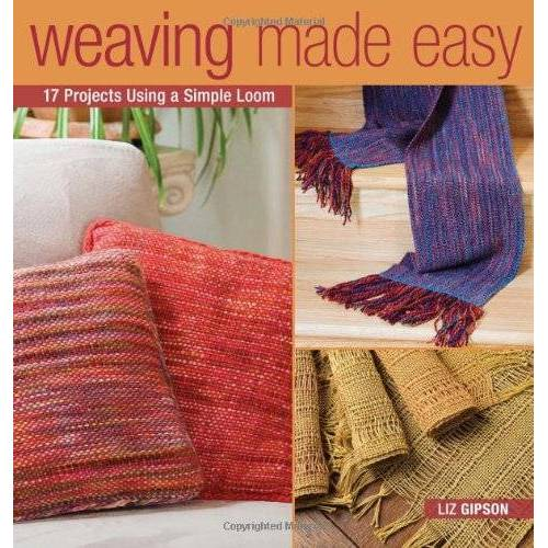 Liz Gipson - Weaving Made Easy: 17 Projects Using a Simple Loom: 18 Projects Using a Simple Loom - Preis vom 11.06.2021 04:46:58 h