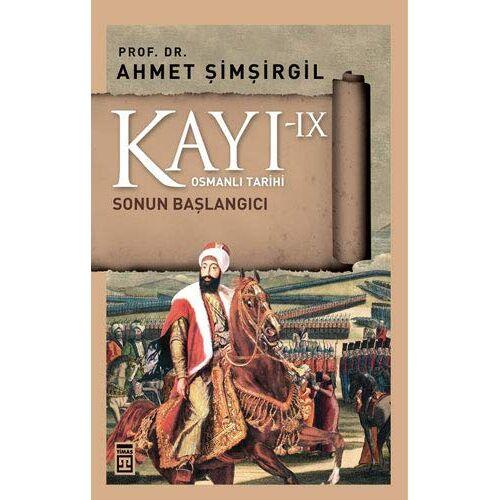 Ahmet Simsirgil - Kayi IX - Sonun Baslangici 9. Kitap: Osmanli Tarihi: Osmanlı Tarihi - Preis vom 01.08.2021 04:46:09 h