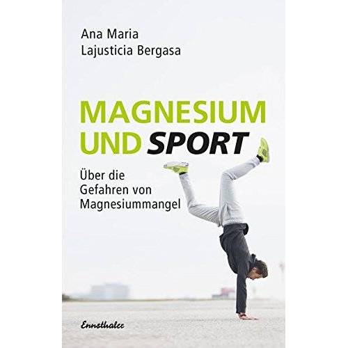 Lajusticia Bergasa, Ana Maria - Magnesium und Sport: Über die Gefahren von Magnesiummangel - Preis vom 09.06.2021 04:47:15 h