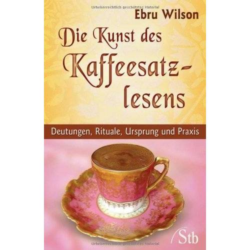 Ebru Wilson - Die Kunst des Kaffeesatz-Lesens: Deutungen, Rituale, Ursprung und Praxis - Preis vom 21.06.2021 04:48:19 h