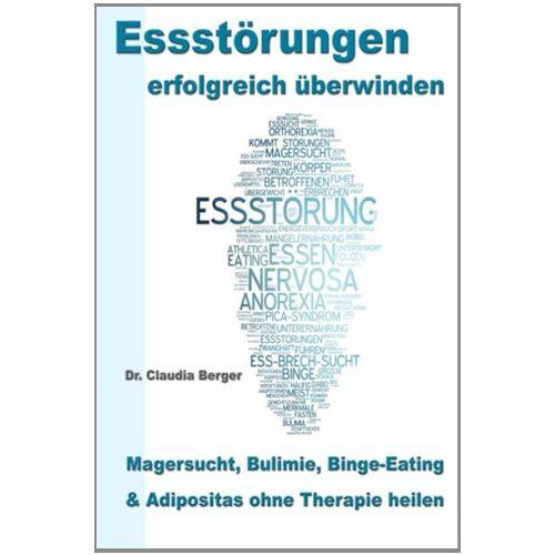 Berger, Dr. Claudia - Essstörungen erfolgreich überwinden: - Magersucht, Bulimie, Binge Eating und Adipositas ohne Therapie heilen - Preis vom 15.09.2021 04:53:31 h
