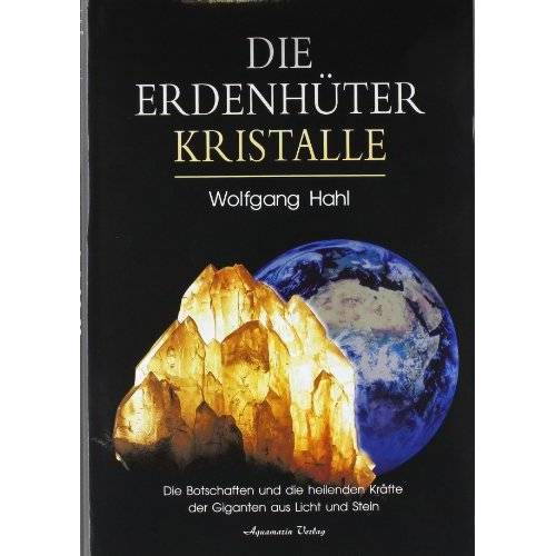 Wolfgang Hahl - Die Erdenhüter-Kristalle: Die Botschaften und die heilenden Kräfte der Giganten aus Licht und Stein - Preis vom 29.07.2021 04:48:49 h