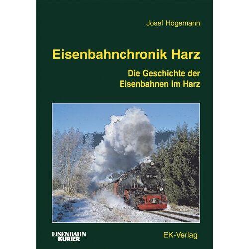 Josef Högemann - Eisenbahnchronik Harz: Die Geschichte der Eisenbahnen im Harz - Preis vom 08.09.2021 04:53:49 h