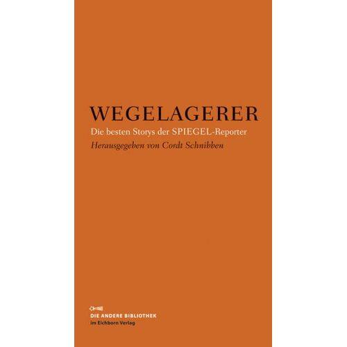 Cordt Schnibben - Wegelagerer: Die besten Storys der SPIEGEL-Reporter - Preis vom 14.06.2021 04:47:09 h