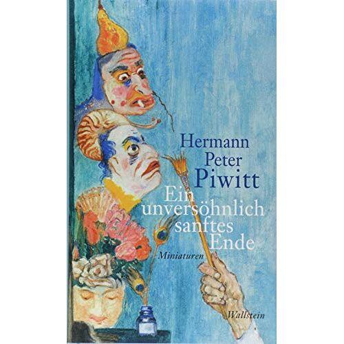 Piwitt, Hermann Peter - Ein unversöhnlich sanftes Ende: Miniaturen - Preis vom 17.06.2021 04:48:08 h