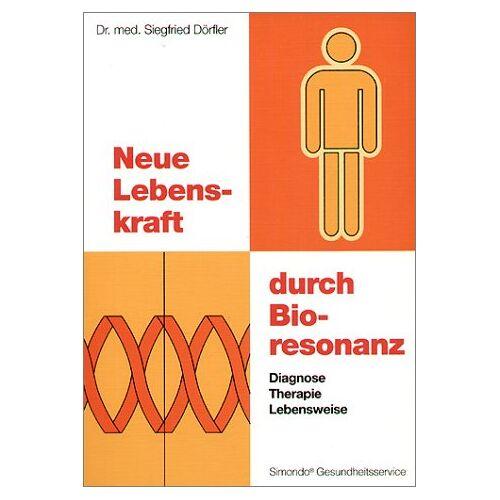 Siegfried Dörfler - Neue Lebenskraft durch Bioresonanz. Diagnose, Therapie, Lebensweise - Preis vom 24.07.2021 04:46:39 h