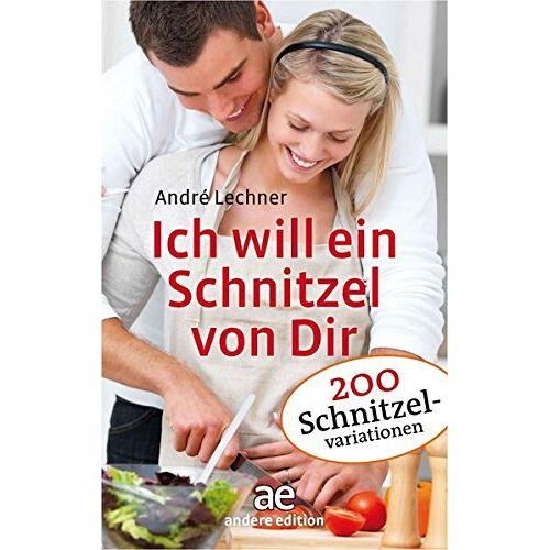 Andre Lechner - Ich will ein Schnitzel von Dir: Über 200 Schnitzelvariationen - Preis vom 13.09.2021 05:00:26 h