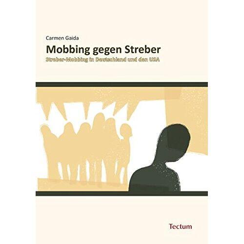 Carmen Gaida - Mobbing gegen Streber: Streber-Mobbing in Deutschland und den USA - Preis vom 30.07.2021 04:46:10 h