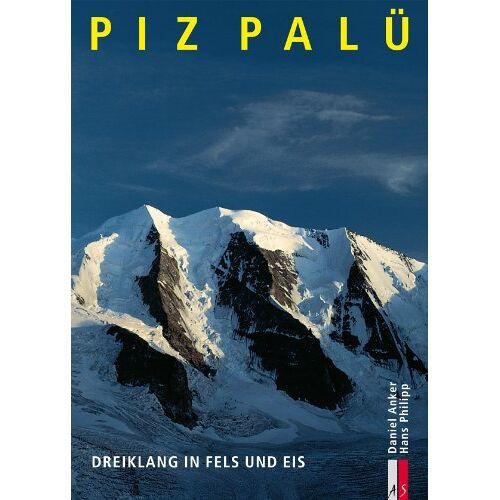 Daniel Anker - Piz Palü. Dreiklang in Fels und Eis - Preis vom 21.06.2021 04:48:19 h