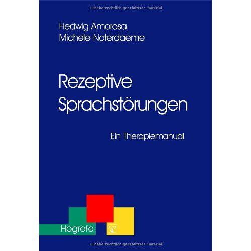 Hedwig Amorosa - Rezeptive Sprachstörungen: Ein Therapiemanual - Preis vom 13.10.2021 04:51:42 h