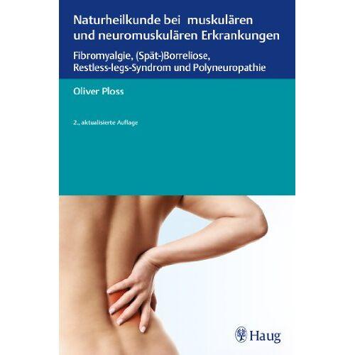 Oliver Ploss - Naturheilkunde bei muskulären und neuromuskulären Erkrankungen: Fibromyalgie, (Spät-)Borreliose, Restless-legs-Syndrom und Polyneuropathie - Preis vom 24.07.2021 04:46:39 h