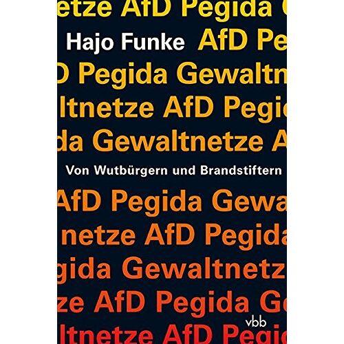 Hajo Funke - Von Wutbürgern und Brandstiftern: AfD - Pegida - Gewaltnetze - Preis vom 22.06.2021 04:48:15 h